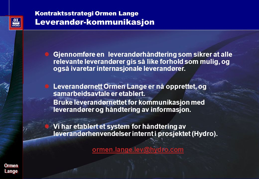 Date: 2003-02-02 - Page: 7 OrmenLangeOrmenLange Kontraktsstrategi Ormen Lange Leverandør-kommunikasjon Leverandørnett Ormen Lange er nå opprettet, og samarbeidsavtale er etablert.