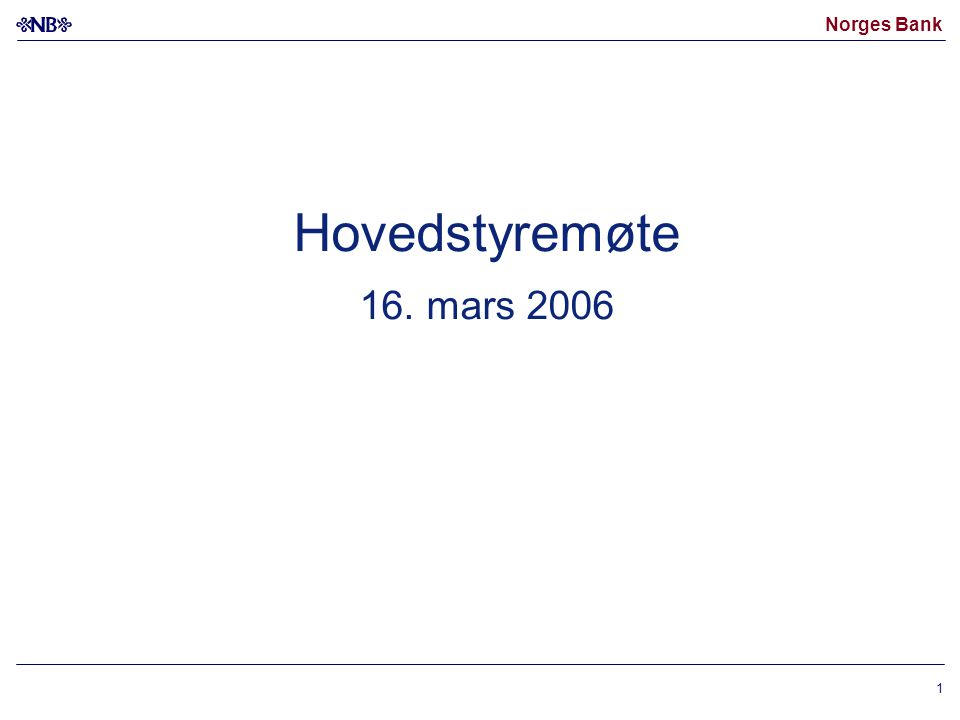 Norges Bank 1 Hovedstyremøte 16. mars 2006