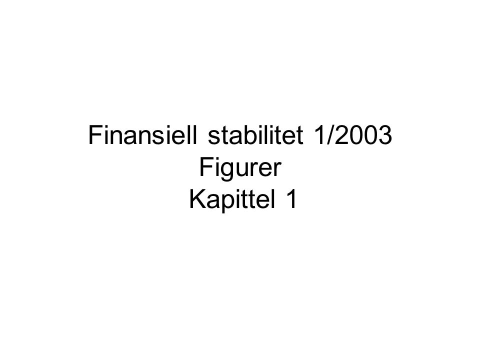 Finansiell stabilitet 1/2003 Figurer Kapittel 1