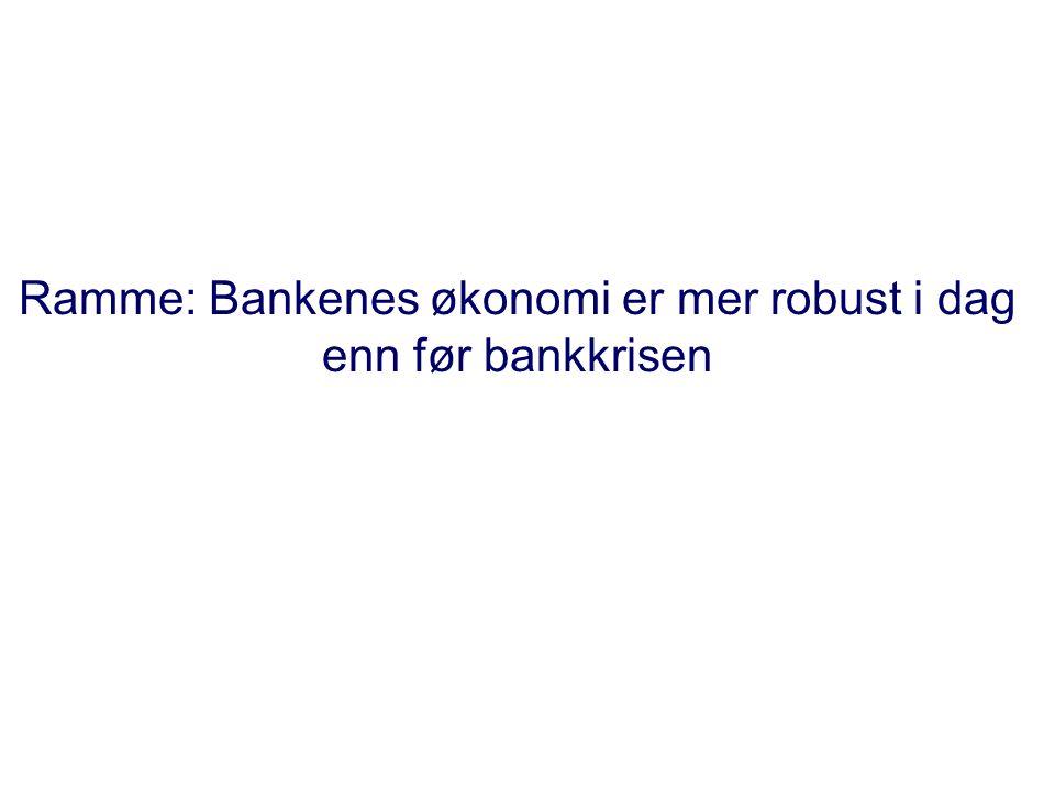 Ramme: Bankenes økonomi er mer robust i dag enn før bankkrisen