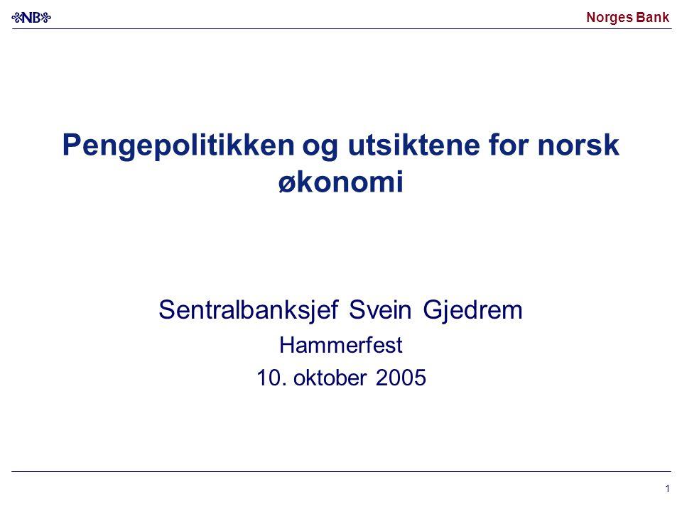 Norges Bank 1 Pengepolitikken og utsiktene for norsk økonomi Sentralbanksjef Svein Gjedrem Hammerfest 10. oktober 2005