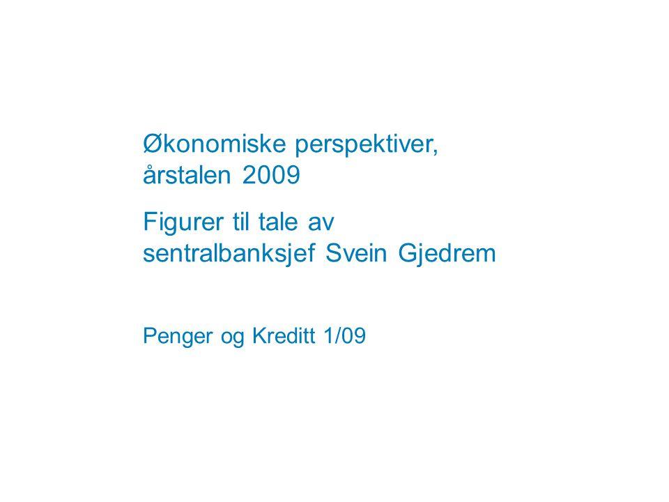 Økonomiske perspektiver, årstalen 2009 Figurer til tale av sentralbanksjef Svein Gjedrem Penger og Kreditt 1/09