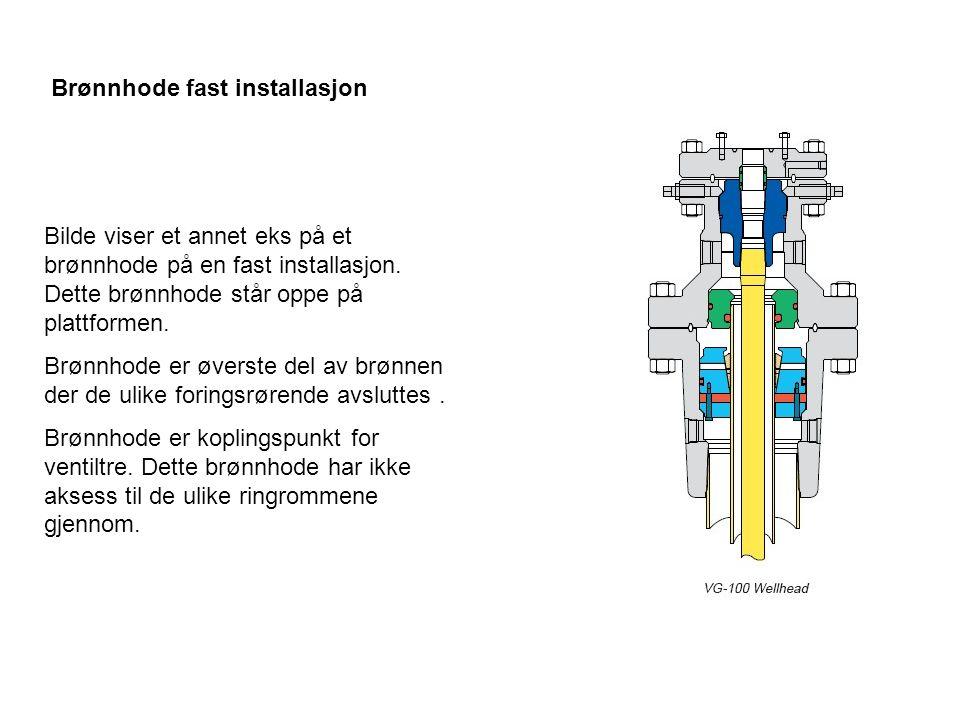 Brønnhode fast installasjon Bilde viser et annet eks på et brønnhode på en fast installasjon. Dette brønnhode står oppe på plattformen. Brønnhode er ø