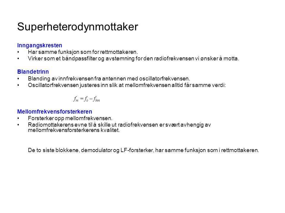 Superheterodynmottaker Inngangskresten Har samme funksjon som for rettmottakeren.