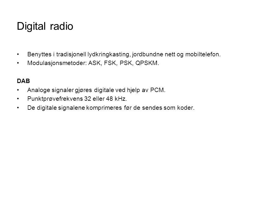 Digital radio Benyttes i tradisjonell lydkringkasting, jordbundne nett og mobiltelefon. Modulasjonsmetoder: ASK, FSK, PSK, QPSKM. DAB Analoge signaler