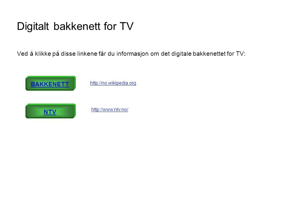 Digitalt bakkenett for TV Ved å klikke på disse linkene får du informasjon om det digitale bakkenettet for TV: BAKKENETT NTV http://no.wikipedia.org http://www.ntv.no/