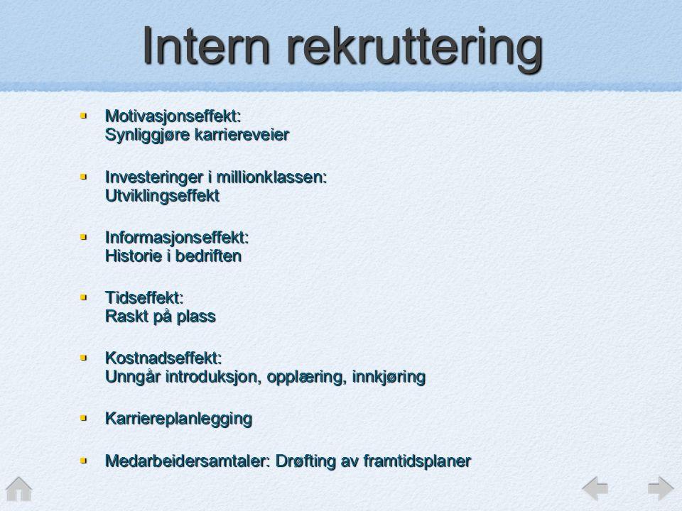 Intern rekruttering  Motivasjonseffekt: Synliggjøre karriereveier  Investeringer i millionklassen: Utviklingseffekt  Informasjonseffekt: Historie i