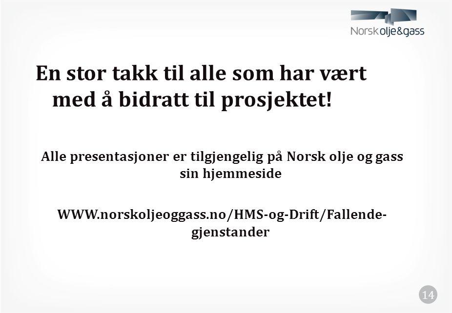 En stor takk til alle som har vært med å bidratt til prosjektet! Alle presentasjoner er tilgjengelig på Norsk olje og gass sin hjemmeside WWW.norskolj