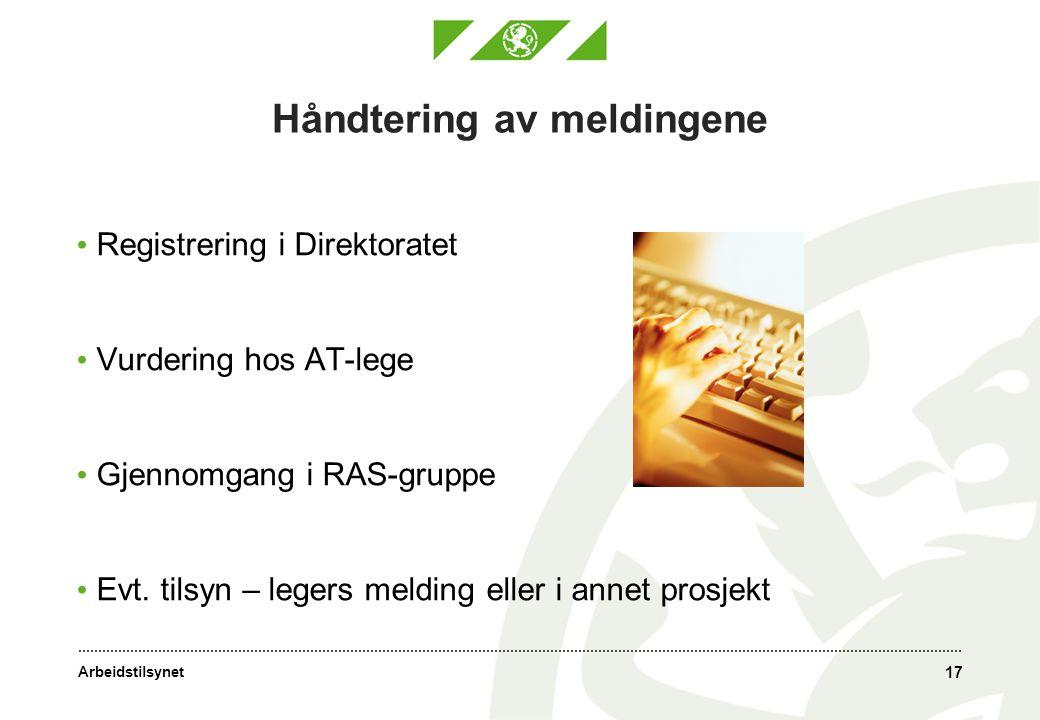 Arbeidstilsynet Håndtering av meldingene Registrering i Direktoratet Vurdering hos AT-lege Gjennomgang i RAS-gruppe Evt.