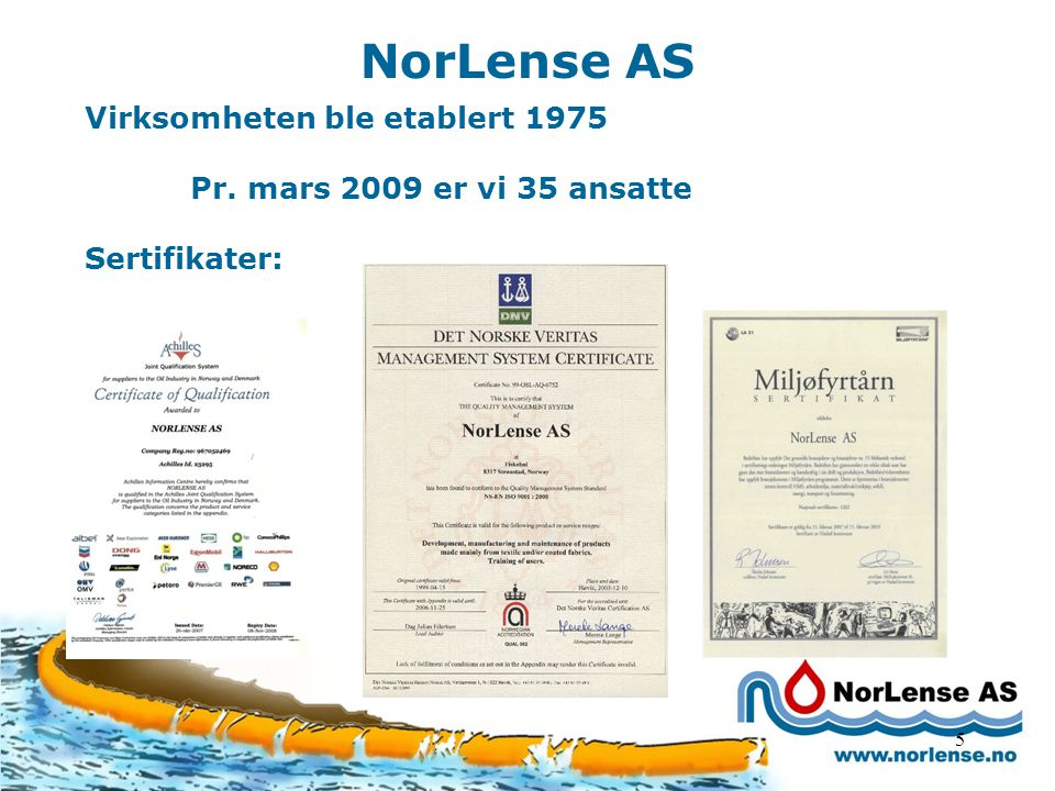 5 NorLense AS Virksomheten ble etablert 1975 Pr. mars 2009 er vi 35 ansatte Sertifikater: