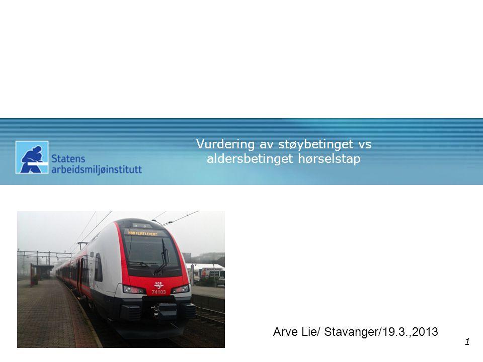 Vurdering av støybetinget vs aldersbetinget hørselstap Arve Lie/ Stavanger/19.3.,2013 1