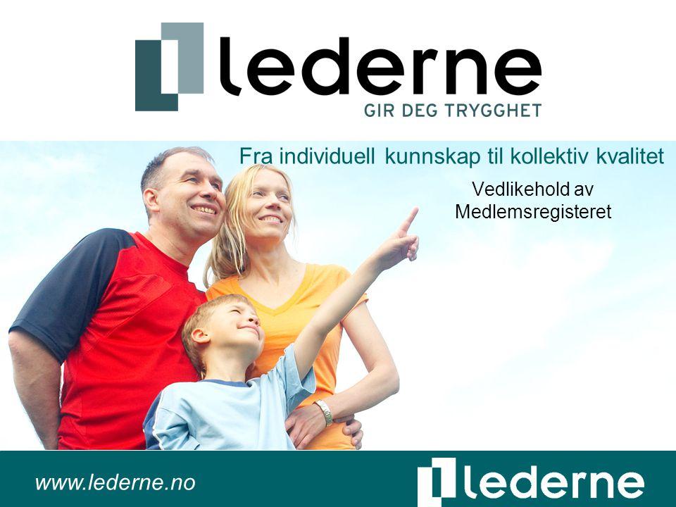 www.lederne.no Fra individuell kunnskap til kollektiv kvalitet Vedlikehold av Medlemsregisteret