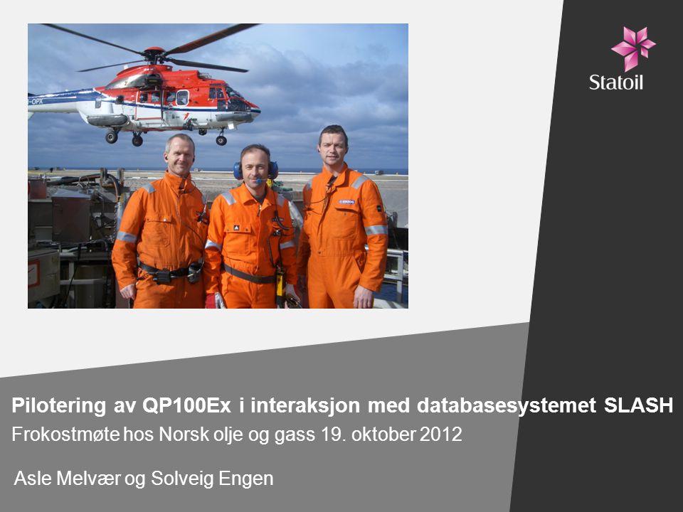 Pilotering av QP100Ex i interaksjon med databasesystemet SLASH Frokostmøte hos Norsk olje og gass 19.
