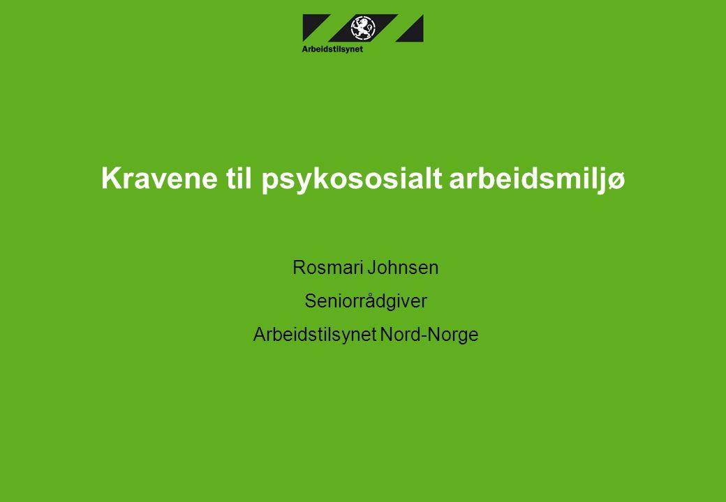 Kravene til psykososialt arbeidsmiljø Rosmari Johnsen Seniorrådgiver Arbeidstilsynet Nord-Norge