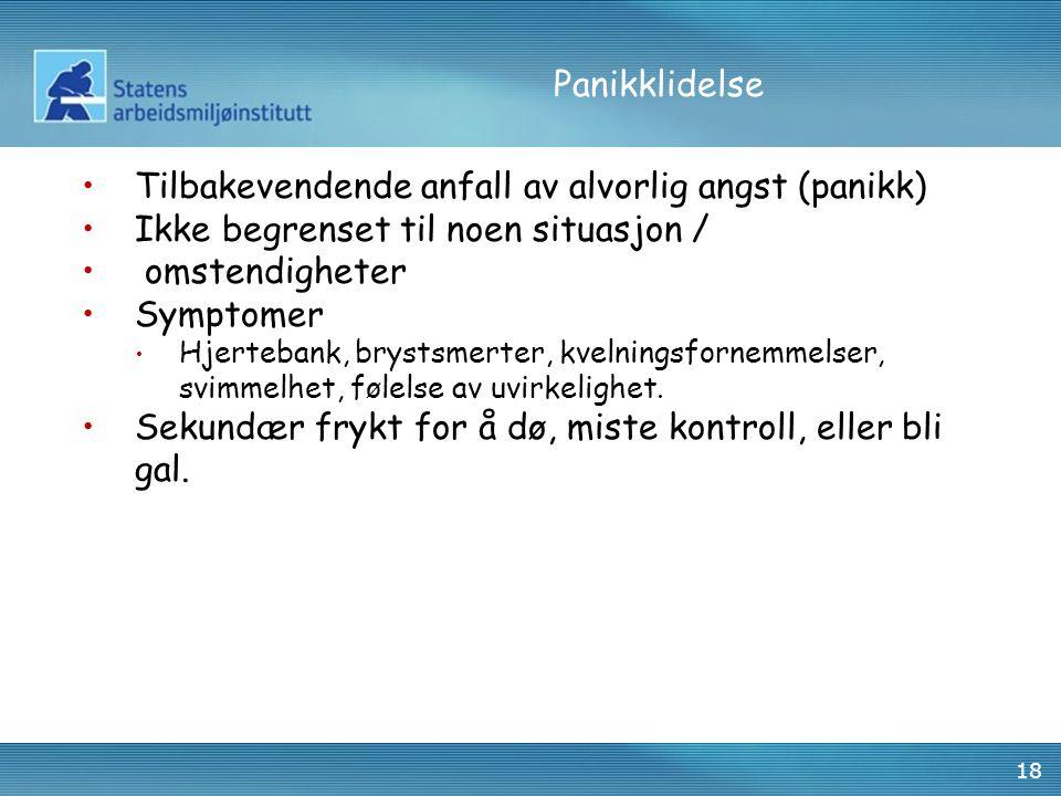 18 Panikklidelse Tilbakevendende anfall av alvorlig angst (panikk) Ikke begrenset til noen situasjon / omstendigheter Symptomer Hjertebank, brystsmert