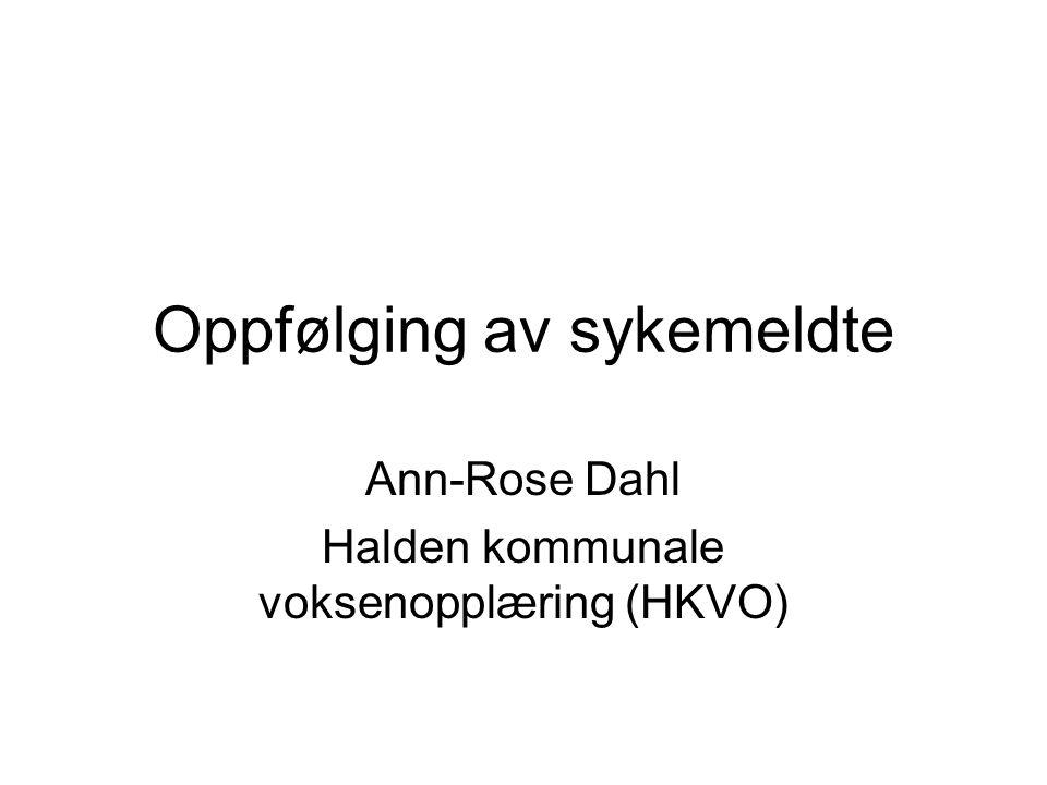 Oppfølging av sykemeldte Ann-Rose Dahl Halden kommunale voksenopplæring (HKVO)