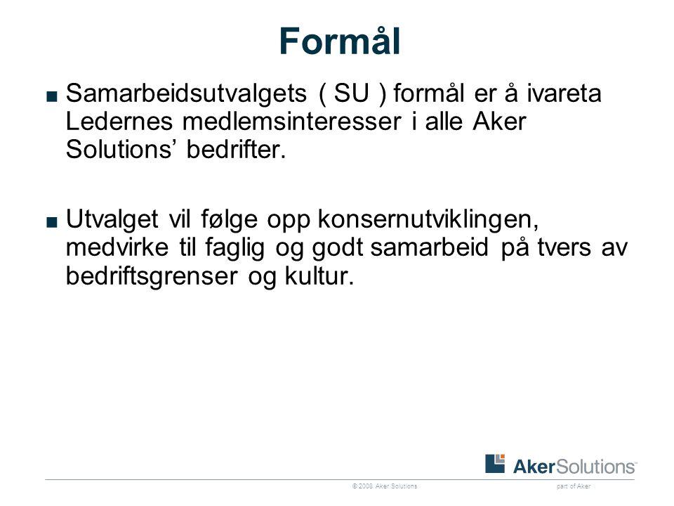 © 2008 Aker Solutions part of Aker Formål ■ Samarbeidsutvalgets ( SU ) formål er å ivareta Ledernes medlemsinteresser i alle Aker Solutions' bedrifter.