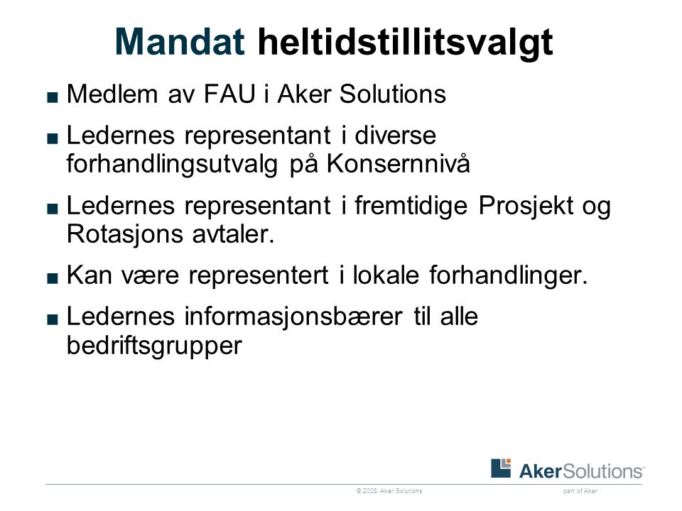 © 2008 Aker Solutions part of Aker Møtefrekvens ■ SU tar sikte på 4 ordinære møter i året – 2 vår og 2 høst.