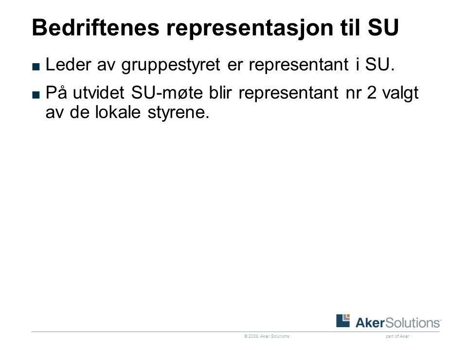 © 2008 Aker Solutions part of Aker Bedriftenes representasjon til SU ■ Leder av gruppestyret er representant i SU.
