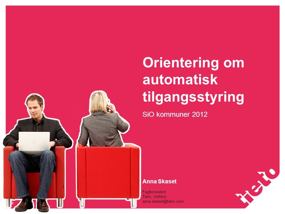 © 2010 Tieto Corporation Orientering om automatisk tilgangsstyring SiO kommuner 2012 Anna Skaset Fagkonsulent Tieto, Velferd anna.skaset@tieto.com