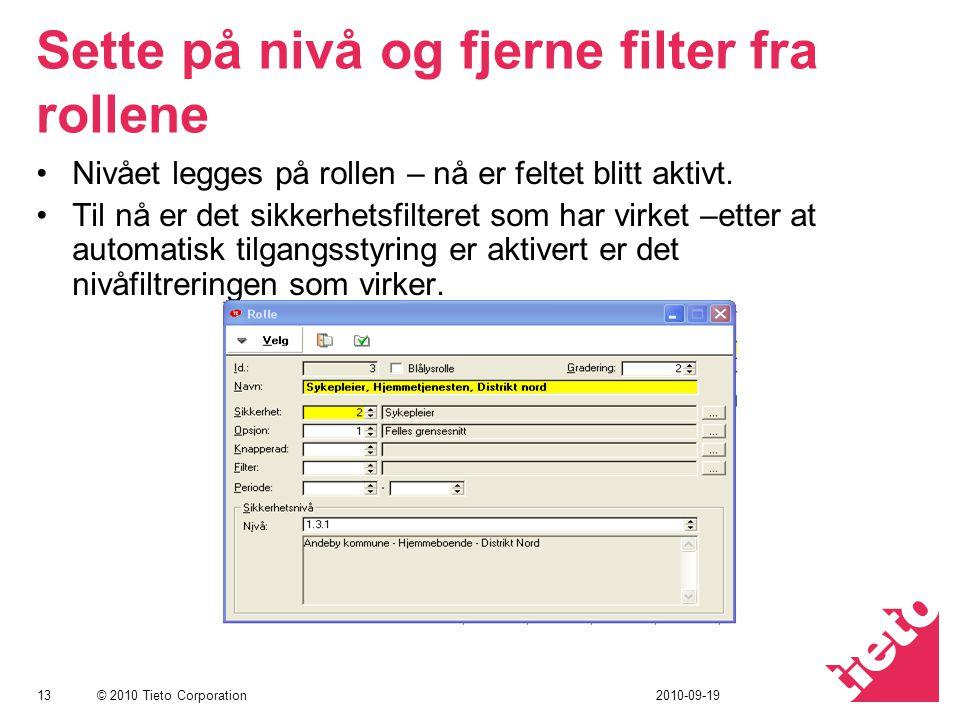 © 2010 Tieto Corporation Sette på nivå og fjerne filter fra rollene Nivået legges på rollen – nå er feltet blitt aktivt. Til nå er det sikkerhetsfilte