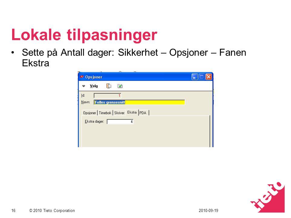 © 2010 Tieto Corporation Lokale tilpasninger Sette på Antall dager: Sikkerhet – Opsjoner – Fanen Ekstra 162010-09-19