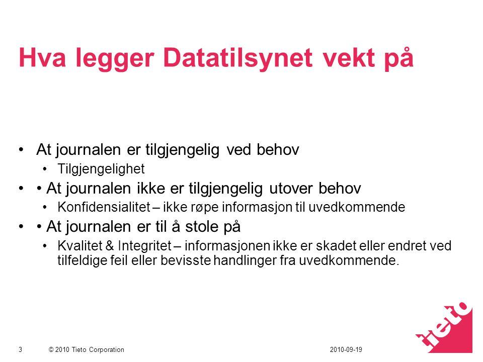 © 2010 Tieto Corporation Hva legger Datatilsynet vekt på At journalen er tilgjengelig ved behov Tilgjengelighet At journalen ikke er tilgjengelig utov
