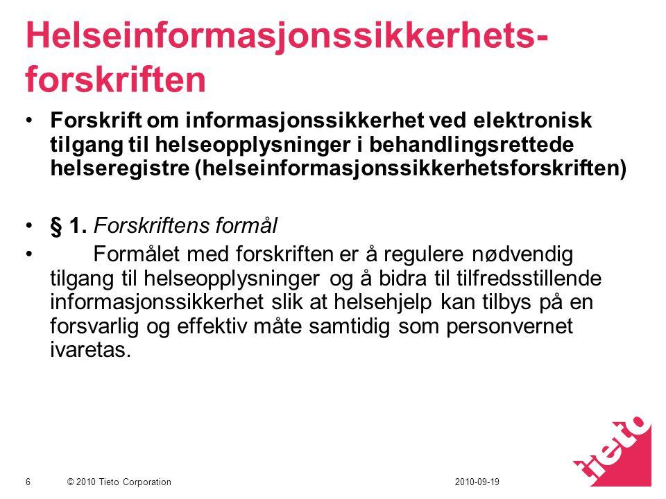 © 2010 Tieto Corporation Helseinformasjonssikkerhets- forskriften Forskrift om informasjonssikkerhet ved elektronisk tilgang til helseopplysninger i behandlingsrettede helseregistre (helseinformasjonssikkerhetsforskriften) § 1.