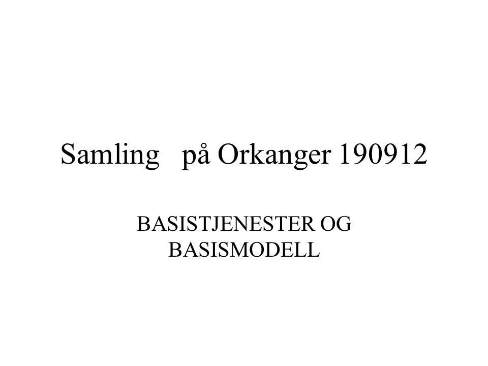 Samling på Orkanger 190912 BASISTJENESTER OG BASISMODELL