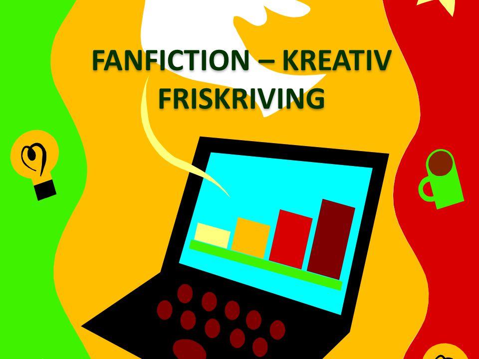  Friskriving  Kreativ skriving  Man skriver en litterær, oppdiktet tekst ut fra noe man er fan av