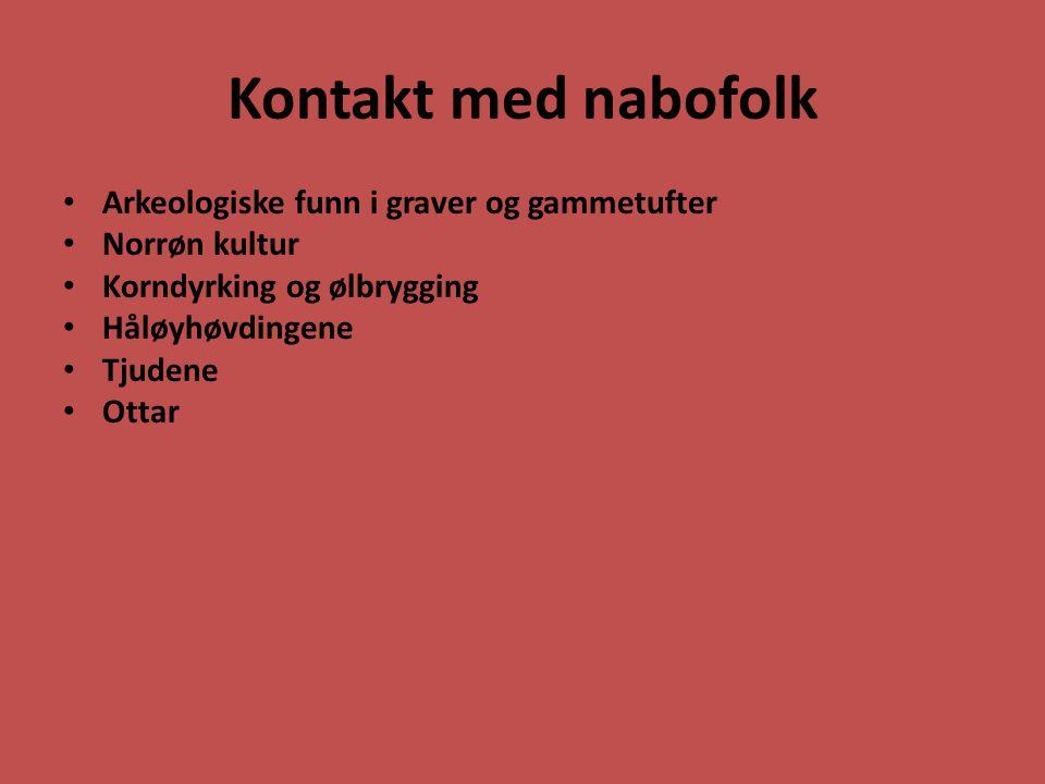 Kontakt med nabofolk Arkeologiske funn i graver og gammetufter Norrøn kultur Korndyrking og ølbrygging Håløyhøvdingene Tjudene Ottar