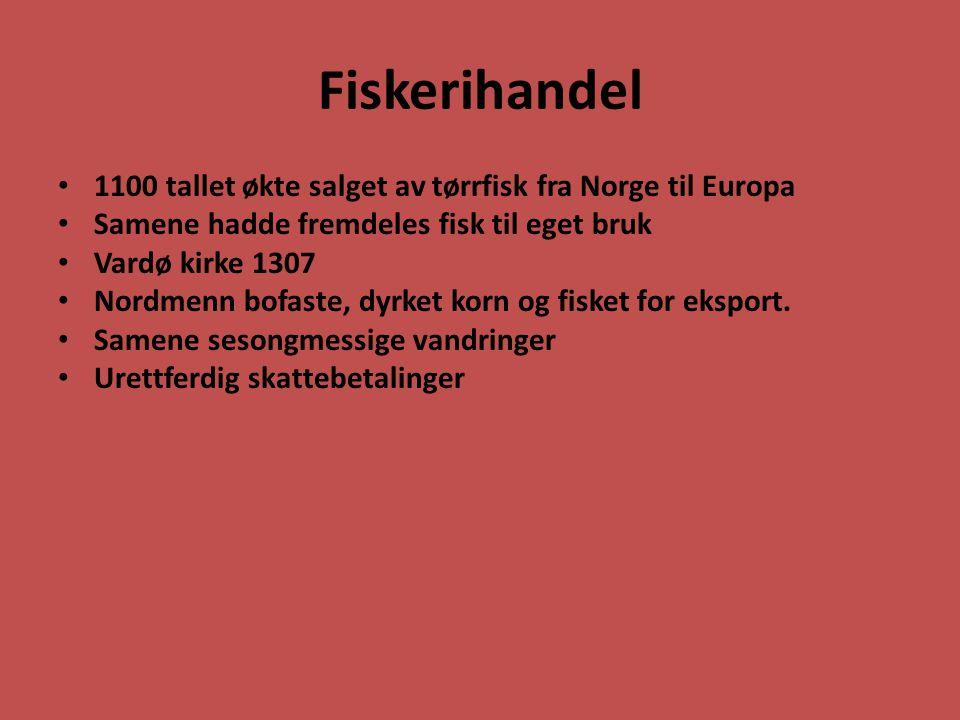 Fiskerihandel 1100 tallet økte salget av tørrfisk fra Norge til Europa Samene hadde fremdeles fisk til eget bruk Vardø kirke 1307 Nordmenn bofaste, dy