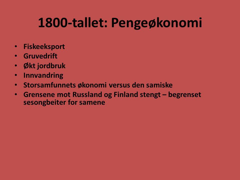 1800-tallet: Pengeøkonomi Fiskeeksport Gruvedrift Økt jordbruk Innvandring Storsamfunnets økonomi versus den samiske Grensene mot Russland og Finland