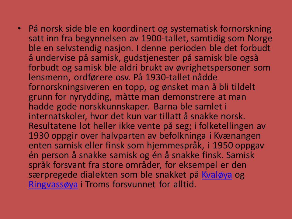 På norsk side ble en koordinert og systematisk fornorskning satt inn fra begynnelsen av 1900-tallet, samtidig som Norge ble en selvstendig nasjon. I d
