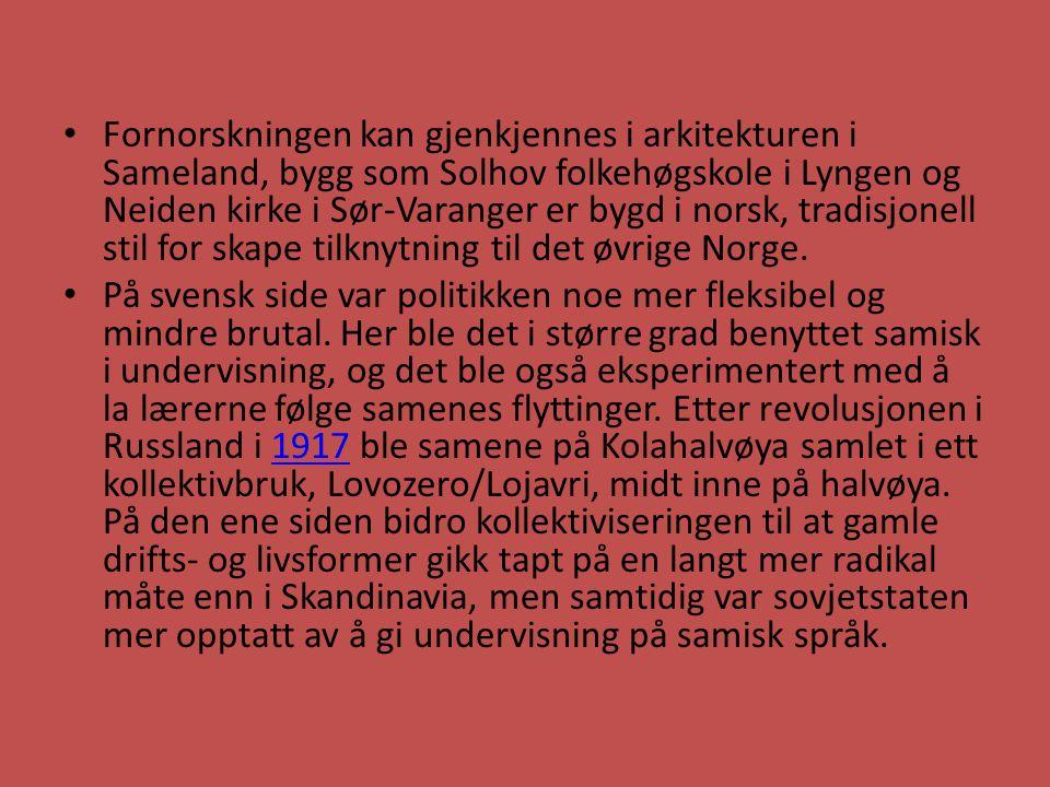 Fornorskningen kan gjenkjennes i arkitekturen i Sameland, bygg som Solhov folkehøgskole i Lyngen og Neiden kirke i Sør-Varanger er bygd i norsk, tradi