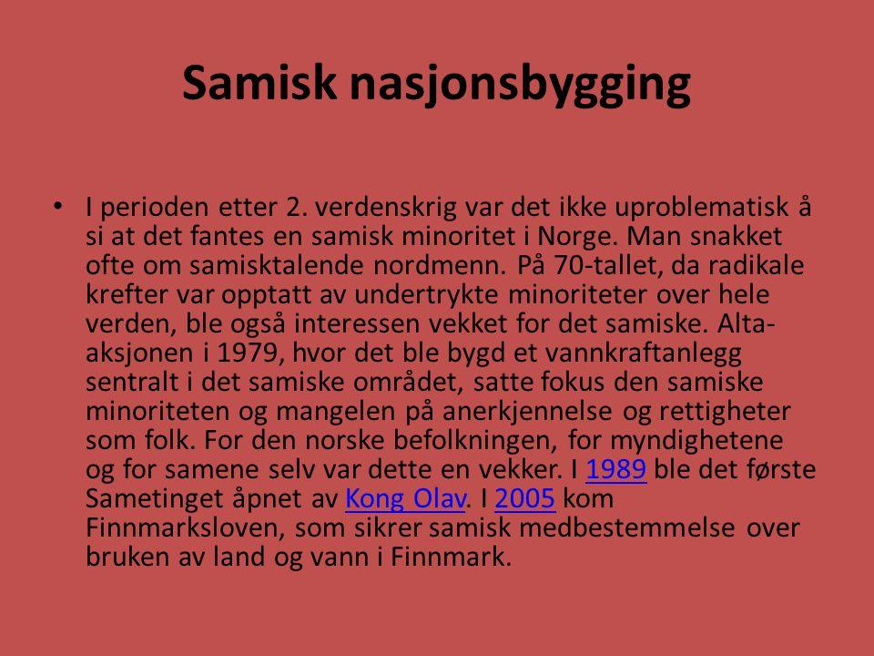 Samisk nasjonsbygging I perioden etter 2. verdenskrig var det ikke uproblematisk å si at det fantes en samisk minoritet i Norge. Man snakket ofte om s