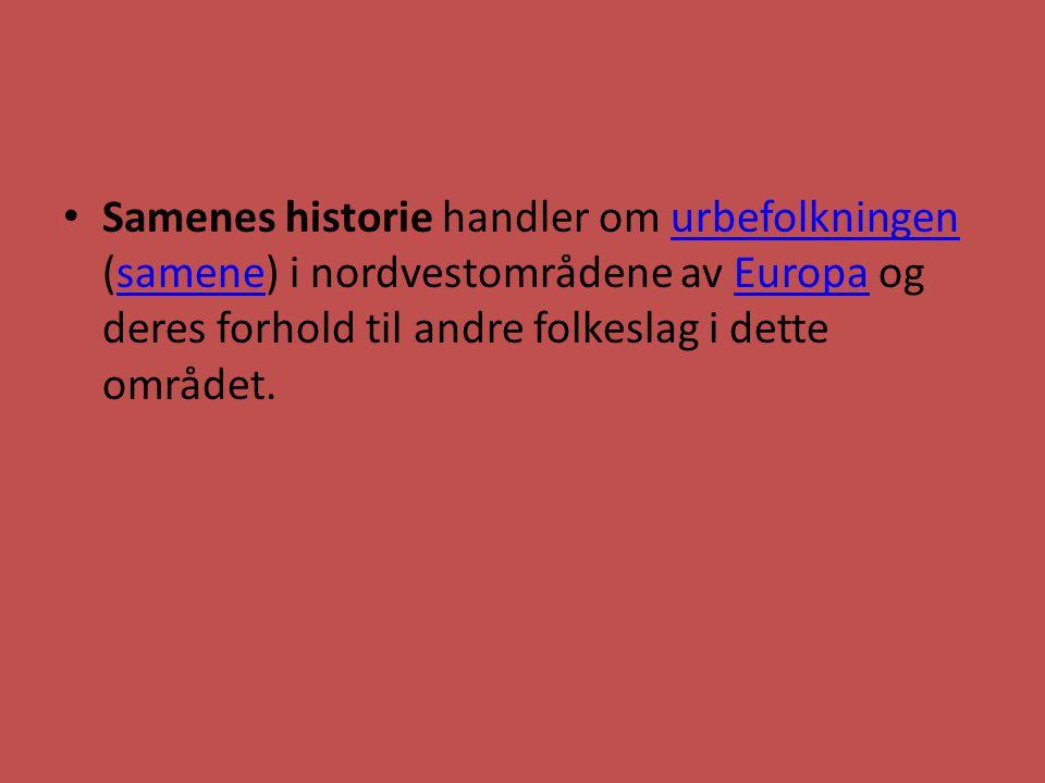 Samenes historie handler om urbefolkningen (samene) i nordvestområdene av Europa og deres forhold til andre folkeslag i dette området.urbefolkningensa