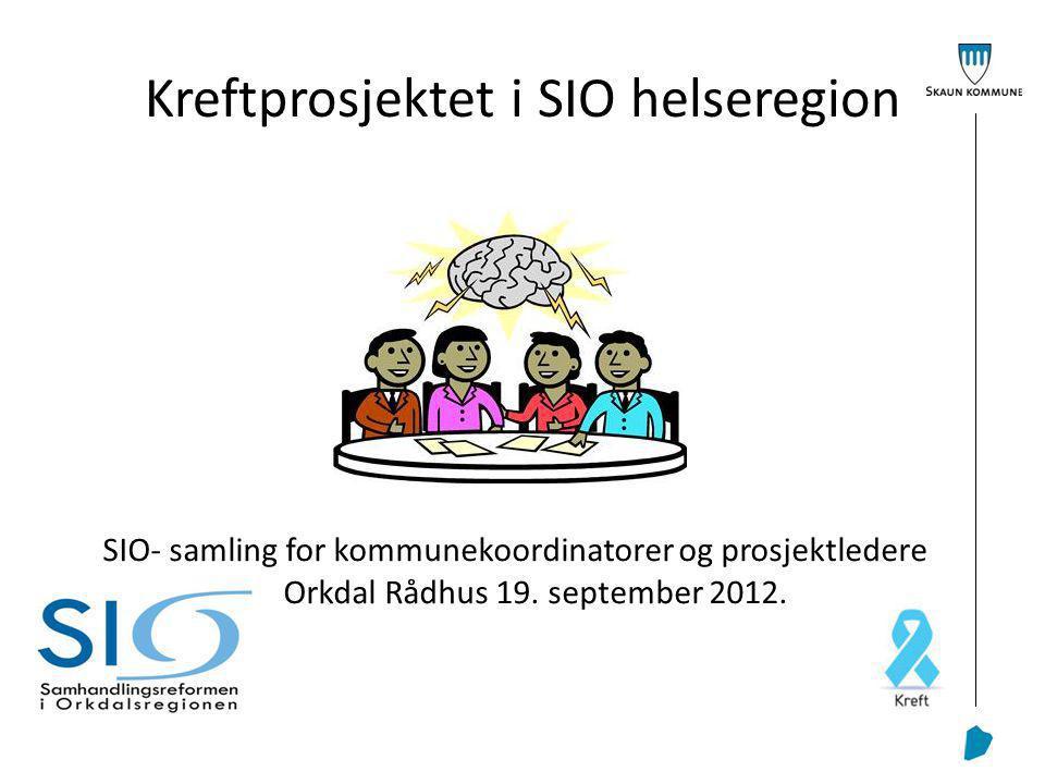 Kreftprosjektet i SIO helseregion SIO- samling for kommunekoordinatorer og prosjektledere Orkdal Rådhus 19.