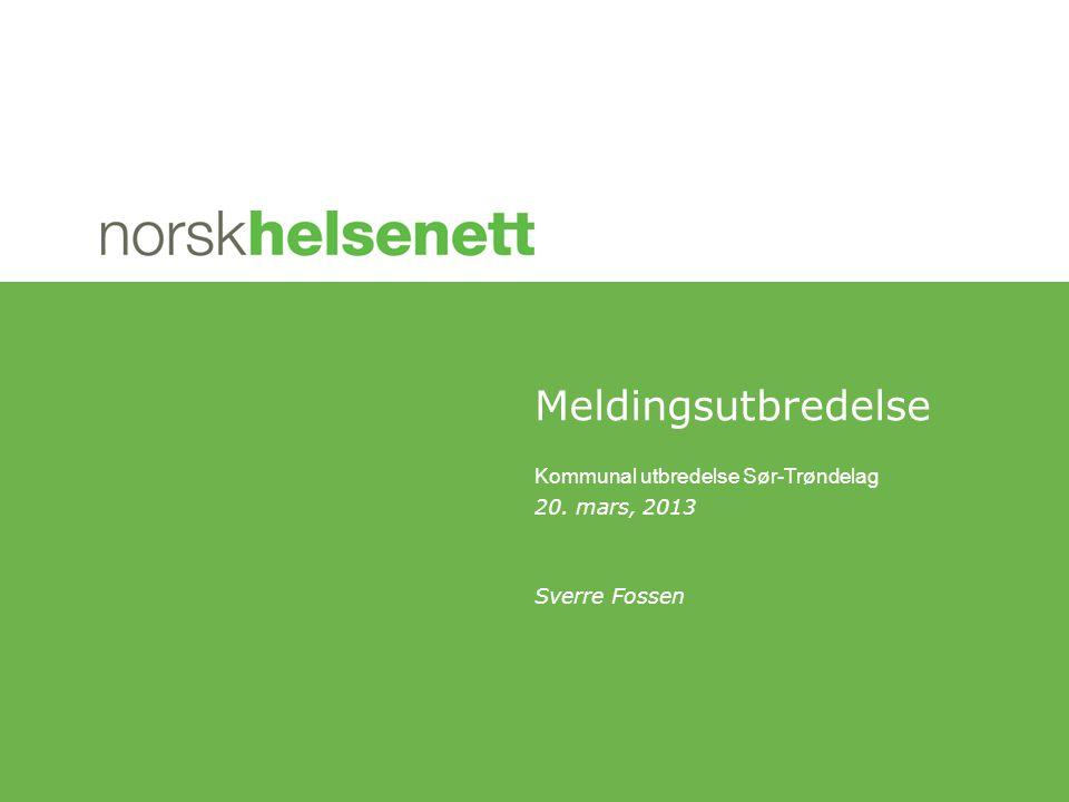 Meldingsutbredelse Kommunal utbredelse Sør-Trøndelag 20. mars, 2013 Sverre Fossen