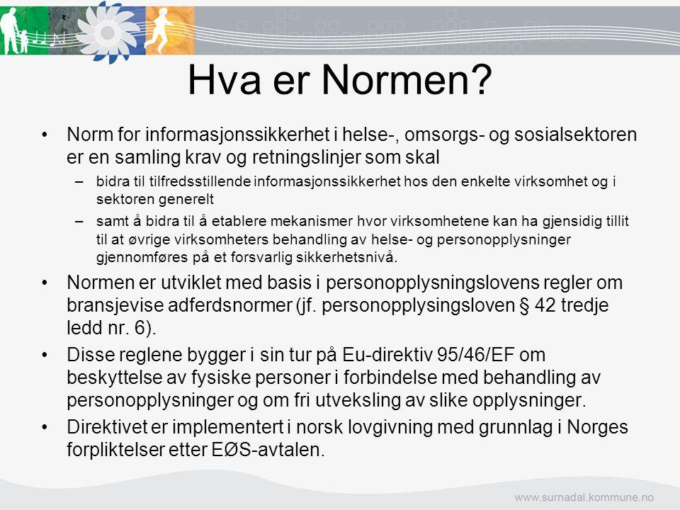 Hva er Normen? Norm for informasjonssikkerhet i helse-, omsorgs- og sosialsektoren er en samling krav og retningslinjer som skal –bidra til tilfredsst