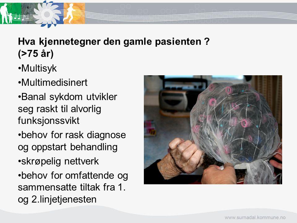 Hva kjennetegner den gamle pasienten ? (>75 år) Multisyk Multimedisinert Banal sykdom utvikler seg raskt til alvorlig funksjonssvikt behov for rask di
