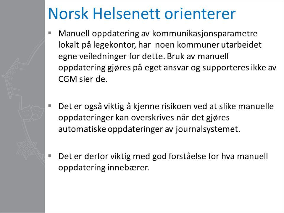 Norsk Helsenett orienterer  Manuell oppdatering av kommunikasjonsparametre lokalt på legekontor, har noen kommuner utarbeidet egne veiledninger for dette.
