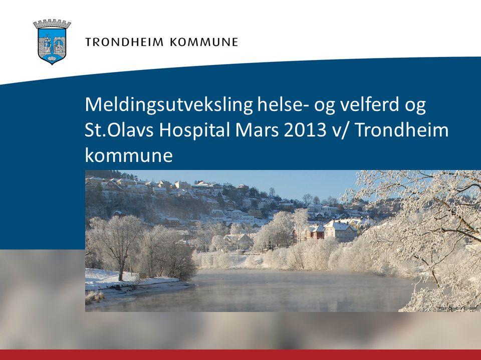 Foto: Carl-Erik Eriksson Meldingsutveksling helse- og velferd og St.Olavs Hospital Mars 2013 v/ Trondheim kommune