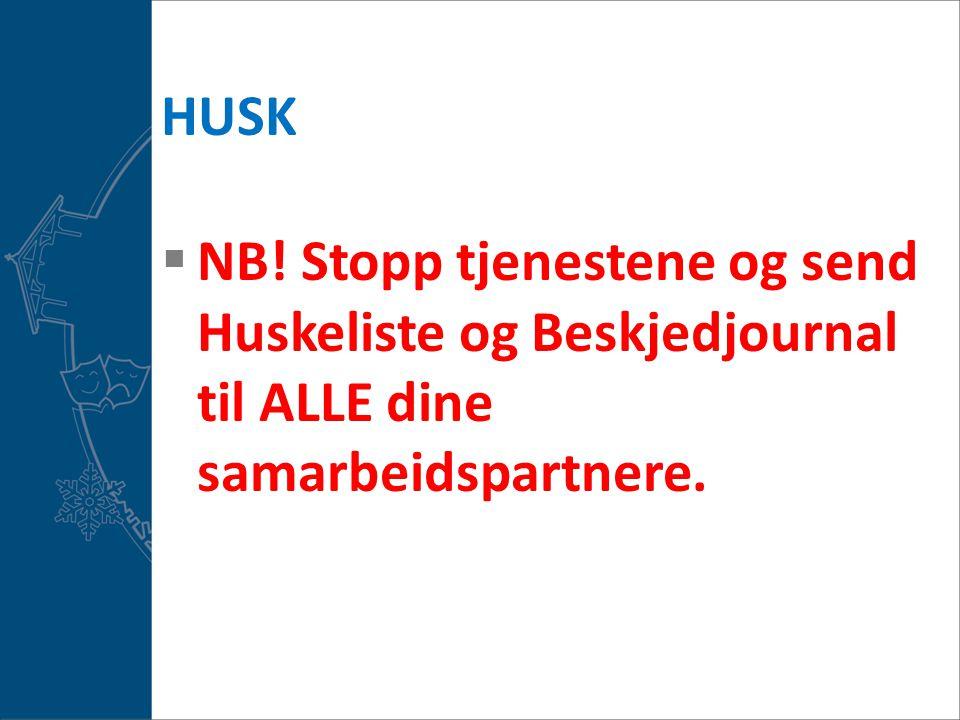 HUSK  NB! Stopp tjenestene og send Huskeliste og Beskjedjournal til ALLE dine samarbeidspartnere.
