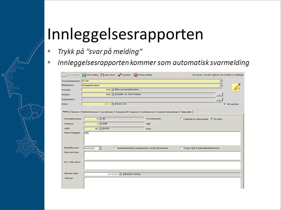 Innleggelsesrapporten  Trykk på svar på melding  Innleggelsesrapporten kommer som automatisk svarmelding