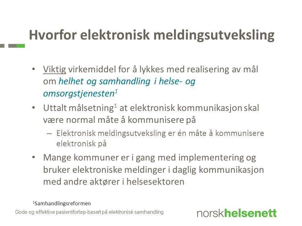 Hvorfor elektronisk meldingsutveksling Viktig virkemiddel for å lykkes med realisering av mål om helhet og samhandling i helse- og omsorgstjenesten 1