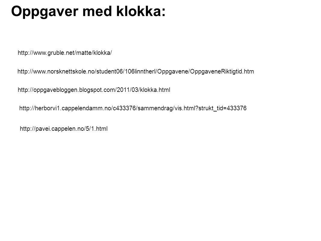 Oppgaver med klokka: http://www.gruble.net/matte/klokka/ http://www.norsknettskole.no/student06/106linntherl/Oppgavene/OppgaveneRiktigtid.htm http://o
