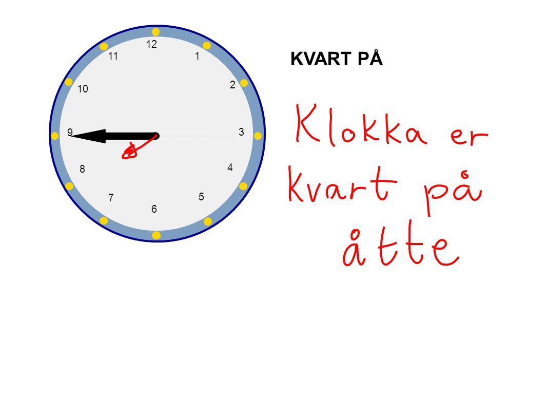 1 2 3 4 5 6 7 8 9 10 12 11 Hvor mye er klokka? Klokka er fem over fire.