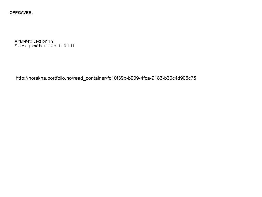 http://norskna.portfolio.no/read_container/fc10f39b-b909-4fca-9183-b30c4d906c76 Alfabetet : Leksjon 1.9 Store og små bokstaver: 1.10.1.11 OPPGAVER:
