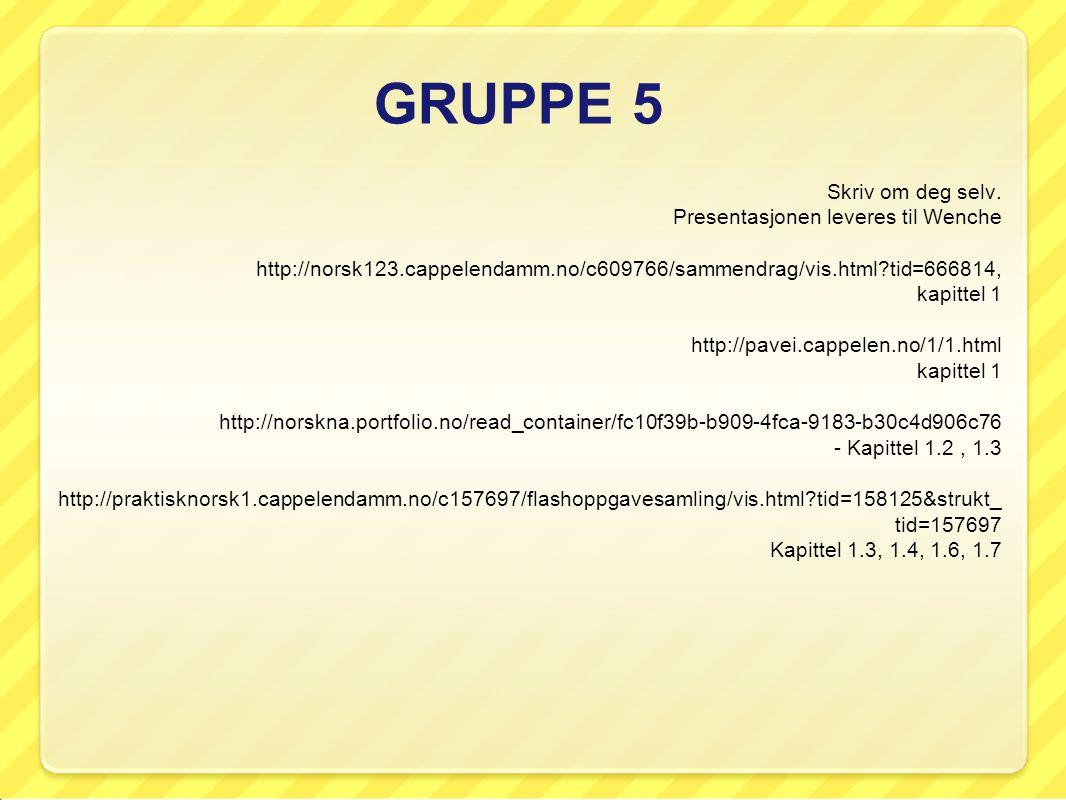 GRUPPE 5 Skriv om deg selv.